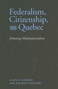 Federalism, Citizenship and Quebec: Debating Multinationalism