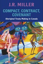 Compact, Contract, Covenant: Aboriginal Treaty-Making in Canada