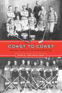 Coast to Coast: Hockey in Canada to the Second World War by John Chi-kit Wong