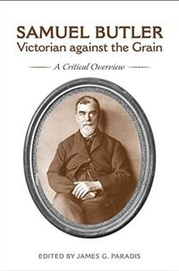 Samuel Butler, Victorian Against the Grain: A Critical Overview