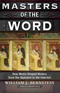 Masters of the Word: How Media Shaped History by William J. Bernstein