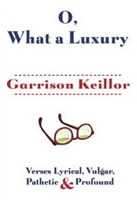 O, What a Luxury: Verses Lyrical, Vulgar, Pathetic & Profound