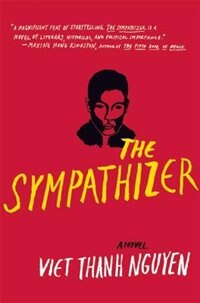 The Sympathizer: A Novel (pulitzer Prize For Fiction) by Viet Thanh Nguyen