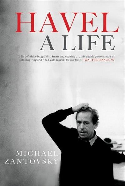 Havel: A Life by Michael Zantovsky