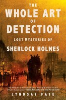 Book The Whole Art Of Detection: Lost Mysteries Of Sherlock Holmes by Lyndsay Faye