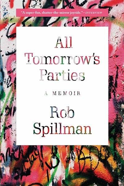 All Tomorrow's Parties: A Memoir by Rob Spillman