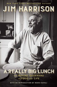 A Really Big Lunch: The Roving Gourmand On Food And Life