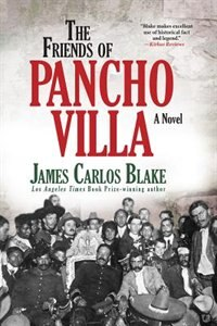 The Friends Of Pancho Villa: A Novel
