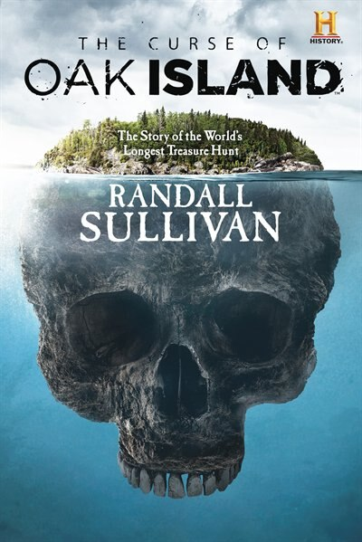 The Curse Of Oak Island: The Story Of The World's Longest Treasure Hunt by Randall Sullivan