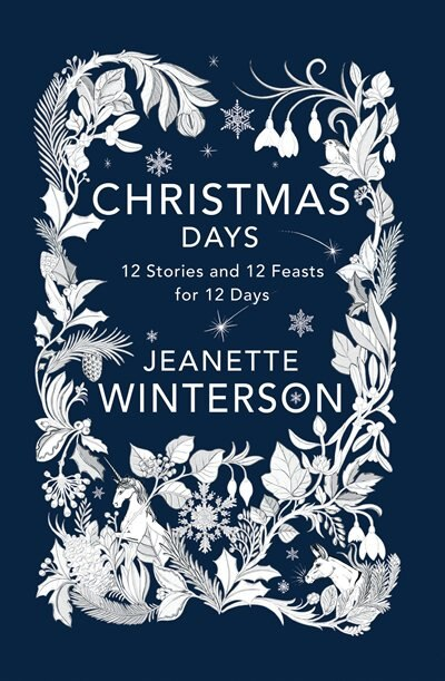 Christmas Days: 12 Stories And 12 Feasts For 12 Days by Jeanette Winterson