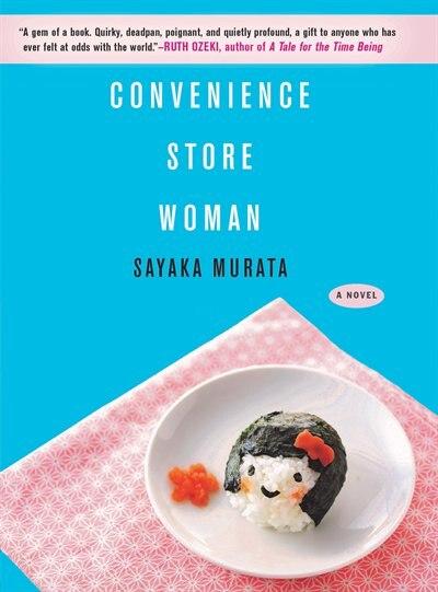 Convenience Store Woman: A Novel by Sayaka Murata