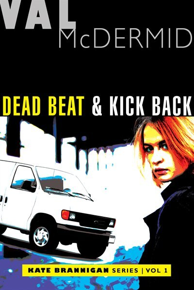Dead Beat And Kick Back: Kate Brannigan Mysteries #1 And #2 by Val Mcdermid