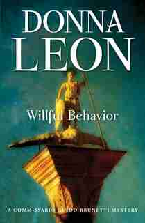 Willful Behavior: A Commissario Guido Brunetti Mystery by Donna Leon