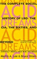 Acid Dreams: The Complete Social History Of Lsd: the Cia, the Sixties, and Beyond