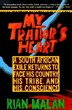 My Traitor's Heart: A South African Exile Returns to Face His Country, His Tribe, and His Conscience by Rian Malan