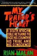 Book My Traitor's Heart: A South African Exile Returns to Face His Country, His Tribe, and His Conscience by Rian Malan