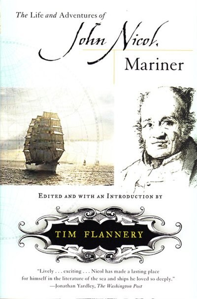 The Life and Adventures of John Nicol, Mariner by Tim Flannery
