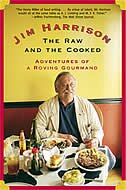 The Raw And The Cooked: Adventures Of A Roving Gourmand by Jim Harrison