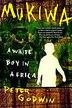 Mukiwa: A White Boy in Africa by Peter Godwin