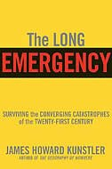 The Long Emergency: Surviving The End Of Oil, Climate Change, And Other Converging Catastrophes Of The Twenty-first Cent by James Howard Kunstler