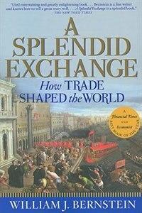 A Splendid Exchange: How Trade Shaped the World de William J. Bernstein