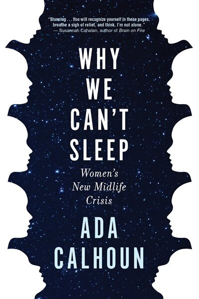 Why We Can't Sleep: Women's New Midlife Crisis by Ada Calhoun