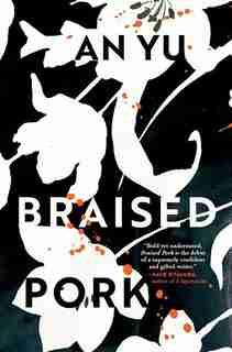 Braised Pork: A Novel by An Yu