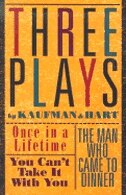 Three Plays By Kaufman And Hart: Once in a Lifetime, You Can't Take It With You and the Man Who…