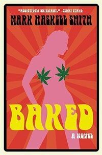 Baked: A Novel by Mark Haskell Smith