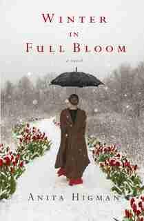 WINTER IN FULL BLOOM by Anita Higman, Anita