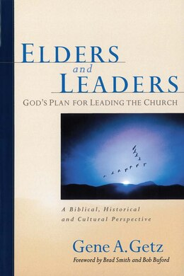 Book ELDERS AND LEADERS: Gods Plan for Leading the Church- A Biblical, Historical and Cultur by Gene Getz