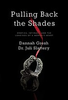 PULLING BACK THE SHADES: Erotica, Intimacy, and the Longingsof a Womans Heart