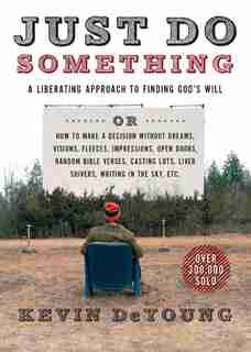 JUST DO SOMETHING: A Liberating Approach to Finding God's Will by Kevin Deyoung, Kevin