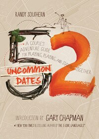 52 UNCOMMON DATES: A Couples Adventure Guide for Praying, Playing, and Staying Together