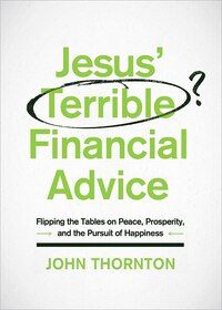 JESUS TERRIBLE FINANCIAL ADVICE: Flipping the Tables on Peace, Prosperity, and the Pursuit of…