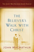BELIEVERS WALK WITH CHRIST: A John MacArthur Study Series