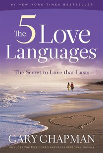 The Five Love Languages: How to Express Heartfelt Committment to Your Mate