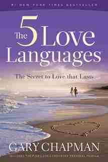 The Five Love Languages: How to Express Heartfelt Committment to Your Mate by Gary Chapman