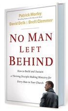 No Man Left Behind: How to Build and Sustain a Thriving Disciple-Making Ministry for Every