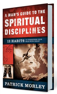 MANS GUIDE TO THE SPIRITUALDISCIPLINES: 12 Habits to Strengthen Your Walk  With Christ