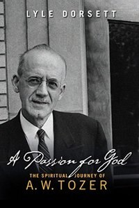 The PASSION FOR GOD: The Spiritual Journey Of A. W. Tozer