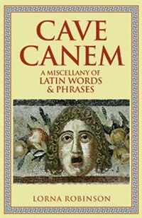 Cave Canem: A Miscellany Of Latin Words And Phrases