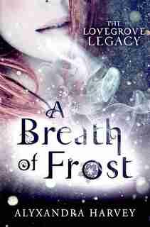 A Breath Of Frost: The Lovegrove Legacy by Alyxandra Harvey