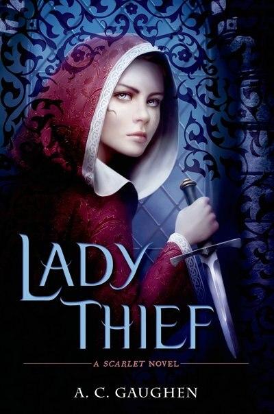 Lady Thief: A Scarlet Novel by A C Gaughen