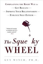 The Squeaky Wheel: Complaining The Right Way To Get Results,improve Your Relations