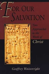 For Our Salvation: Two Approaches To The Work Of Christ