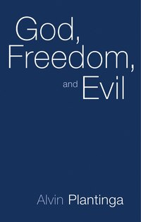 God, Freedom, and Evil: GOD FREEDOM & EVIL