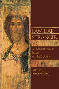 Familiar Stranger: An Introduction To Jesus Of Nazareth
