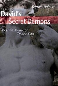 Davids Secret Demons: Messiah, Murderer, Traitor, King