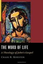 The Word Of Life: A Theology of Johns Gospel